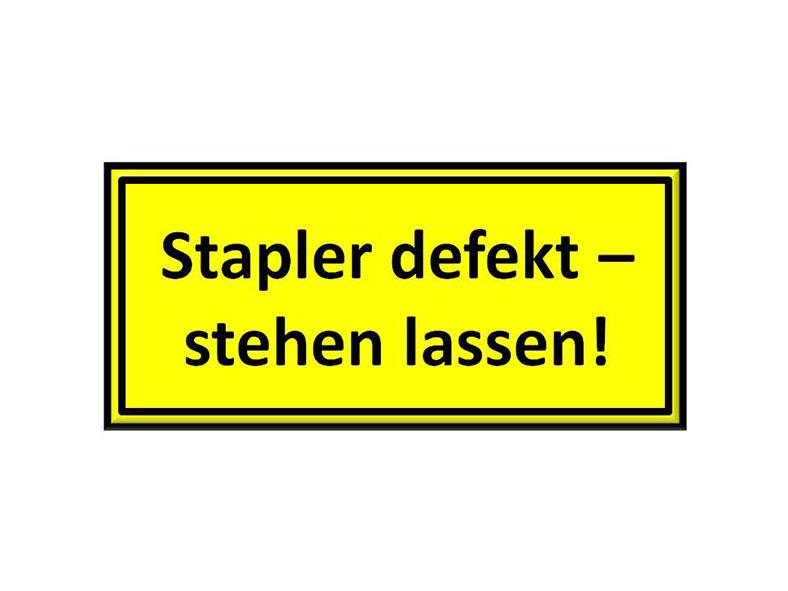 """Gelbes, rechteckiges Schild mit schwarzer Umrandung und der Aufschrift: """"Stapler defekt – stehen lassen!"""""""